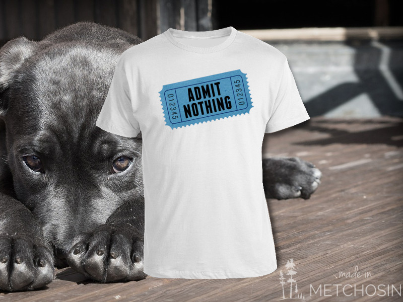 admit nothing t-shirt